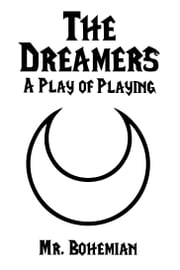 The Dreamers: A Play of Playing ebook by Mr. Bohemian