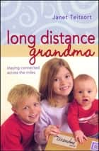 Long Distance Grandma - Staying Connected Across the Miles ebook by