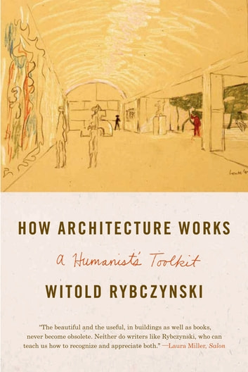 How Architecture Works - A Humanist's Toolkit ebook by Witold Rybczynski