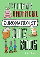 The Ultimate Unofficial Coronation Street Quiz Book ebook by Ed Cobham