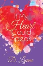 If My Heart Could Speak ebook by Lynne D.