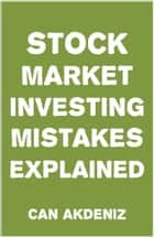 Stock Market Investing Mistakes Explained ebook by Can Akdeniz