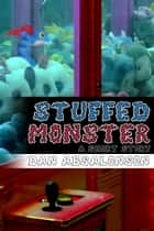 Stuffed Monster ebook by Dan Absalonson