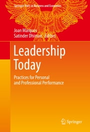 Leadership Today - Practices for Personal and Professional Performance ebook by Joan Marques,Satinder Dhiman
