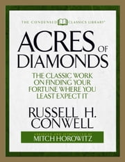 Acres of Diamonds - The Classic Work on Finding Your Fortune Where You Least Expect It ebook by Russell H. Conwell,Mitch Horowitz