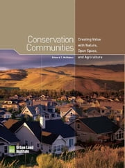 Conservation Communities: Creating Value with Nature, Open Space, and Agriculture ebook by Ed McMahon