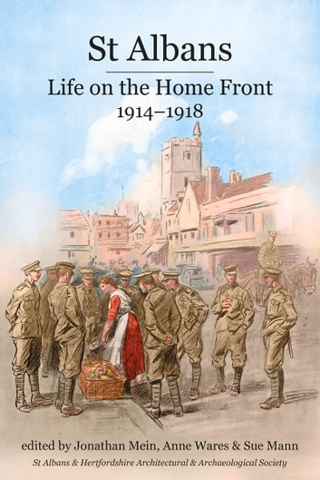St Albans - Life on the Home Front, 1914-1918 eBook by