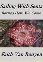 Sailing With Senta: Borneo Here We Come ebook by Faith Van Rooyen