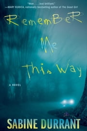 Remember Me This Way - A Novel ebook by Sabine Durrant