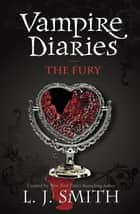 Vampire Diaries 3: The Fury - Book 3 ebook by L J Smith