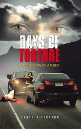 Days of Torture - The Return of Amber ebook by Cynthia Cluxton