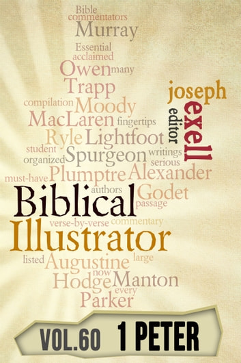 The Biblical Illustrator - Vol. 60 - Pastoral Commentary on 1 Peter ebook by Joseph Exell,Charles Spurgeon,Alexander Maclaren,Henry Ward Beecher