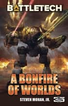 BattleTech: A Bonfire of Worlds ebook by Steven Mohan, Jr.