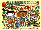 Sandbox Scientist: Real Science Activities for Little Kids ebook by Ross, Michael