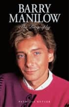 Barry Manilow - The Biography ebook by Patricia Butler