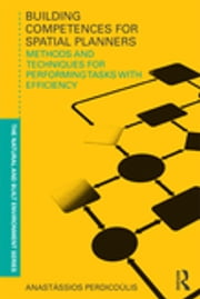 Building Competences for Spatial Planners - Methods and Techniques for Performing Tasks with Efficiency ebook by Anastassios Perdicoulis