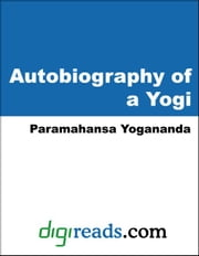The Autobiography of a Yogi ebook by Yogananda, Paramahansa