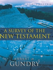 A Survey of the New Testament (Enhanced Edition) - 5th Edition ebook by Robert H. Gundry