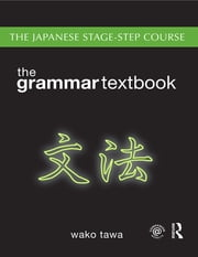 Japanese Stage-Step Course: Grammar Textbook - Grammar-Reference ebook by Wako Tawa