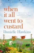 When It All Went to Custard ebook by Danielle Hawkins