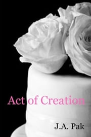 Act of Creation & Other Stories ebook by J.A. Pak
