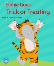 Elphie Goes Trick or Treating ebook by Hagit R. Oron, Or Oron