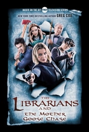 The Librarians and the Mother Goose Chase ebook by Greg Cox