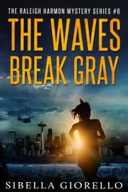 The Waves Break Gray - Raleigh Harmon Mysteries, #6 ebook by Sibella Giorello