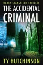 The Accidental Criminal ebook by Ty Hutchinson