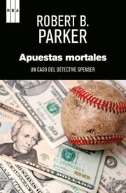 Apuestas mortales. - Un caso del detective Spencer ebook by Robert B. Parker