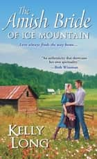 The Amish Bride of Ice Mountain 電子書 by Kelly Long
