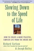 Slowing Down to the Speed of Life ebook by Richard Carlson,Joseph Bailey