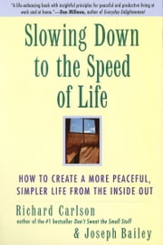 Slowing Down to the Speed of Life - How To Create a Peaceful, Simpler Life F eBook by Richard Carlson, Joseph Bailey