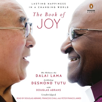 The Book of Joy - Lasting Happiness in a Changing World audiobook by Dalai Lama,Desmond Tutu,Douglas Carlton Abrams
