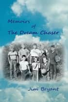Memoirs of The Dream Chaser ebook by Jim Bryant