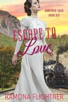 Escape To Love - Banished Saga, Book 6 ebook by Ramona Flightner