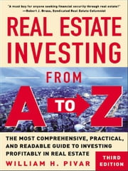 Real Estate Investing From A to Z ebook by Pivar, William
