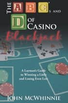 The A B C's and D of Casino Blackjack ebook by John McWhinnie