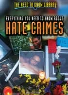 Everything You Need to Know About Hate Crimes ebook by Danica Davidson