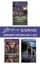Love Inspired Suspense January 2016 - Box Set 1 of 2 - Small Town Justice\Compromised Identity\The Littlest Witness ebook by Valerie Hansen, Jodie Bailey, Jane M. Choate