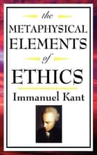 The Metaphysical Elements of Ethics ebook by Immanual Kant