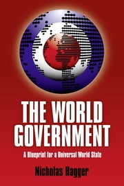World Government: A Blueprint For A Univ ebook by Nicholas Hagger