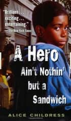 A Hero Ain't Nothin But a Sandwich ebook by Alice Childress