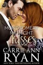Montgomery Midnight Kisses - Montgomery Ink, #8.9 ebook by Carrie Ann Ryan