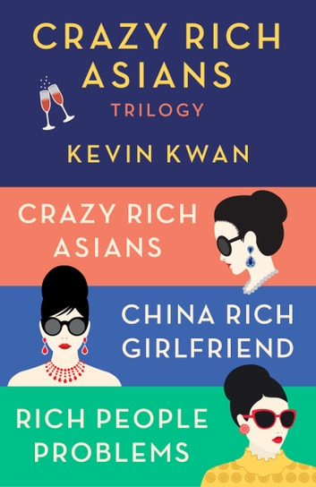The Crazy Rich Asians Trilogy Box Set - Crazy Rich Asians; China Rich Girlfriend; Rich People Problems ebook by Kevin Kwan