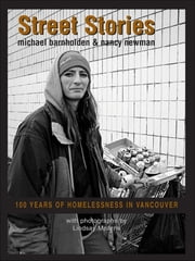 Street Stories - 100 Years of Homelessness ebook by Michael Barnholden
