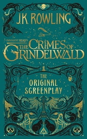 Fantastic Beasts: The Crimes of Grindelwald - The Original Screenplay 電子書 by J.K. Rowling