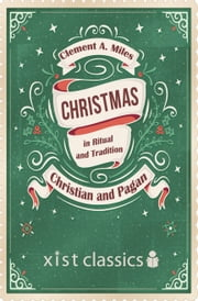 Christmas in Ritual and Tradition, Christian and Pagan ebook by Clement A. Miles