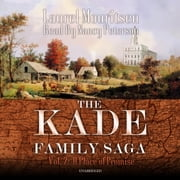 The Kade Family Saga, Vol. 2 - A Place of Promise audiobook by Laurel Mouritsen