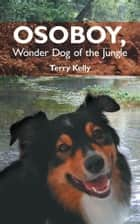 Osoboy, Wonder Dog of the Jungle ebook by Terry Kelly